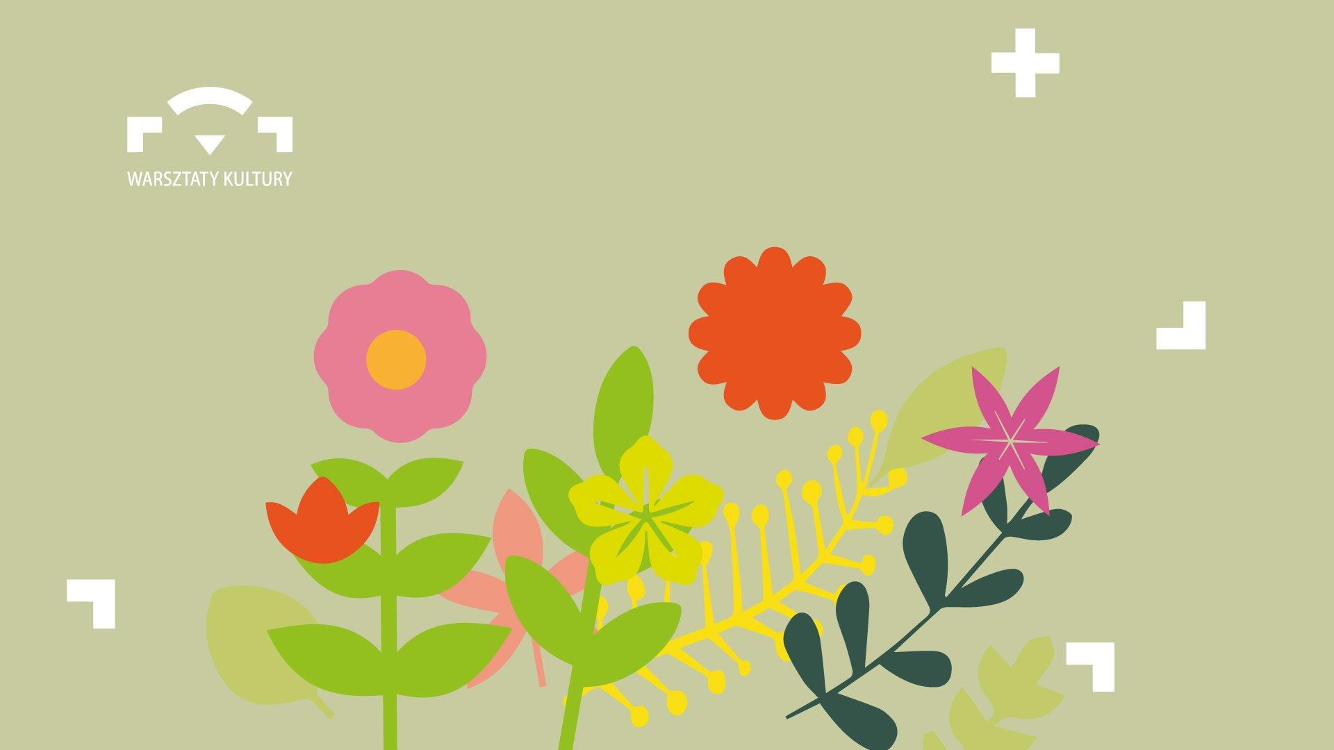 Ilustracja graficzna, orientacja pozioma. Przedstawia kolorowe, kwiatki z łodygami i liśćmi na szarym tle. Kształy kwiatów są geometryczne. Łodygi i liście mają rózne odcienie koloru zielonego, płatki kwiatktów są w kolorach: żólty, pomarańczowy, różowy. W lewym górnym rogu logotyp Warsztatów Kultury w kolorze białym.