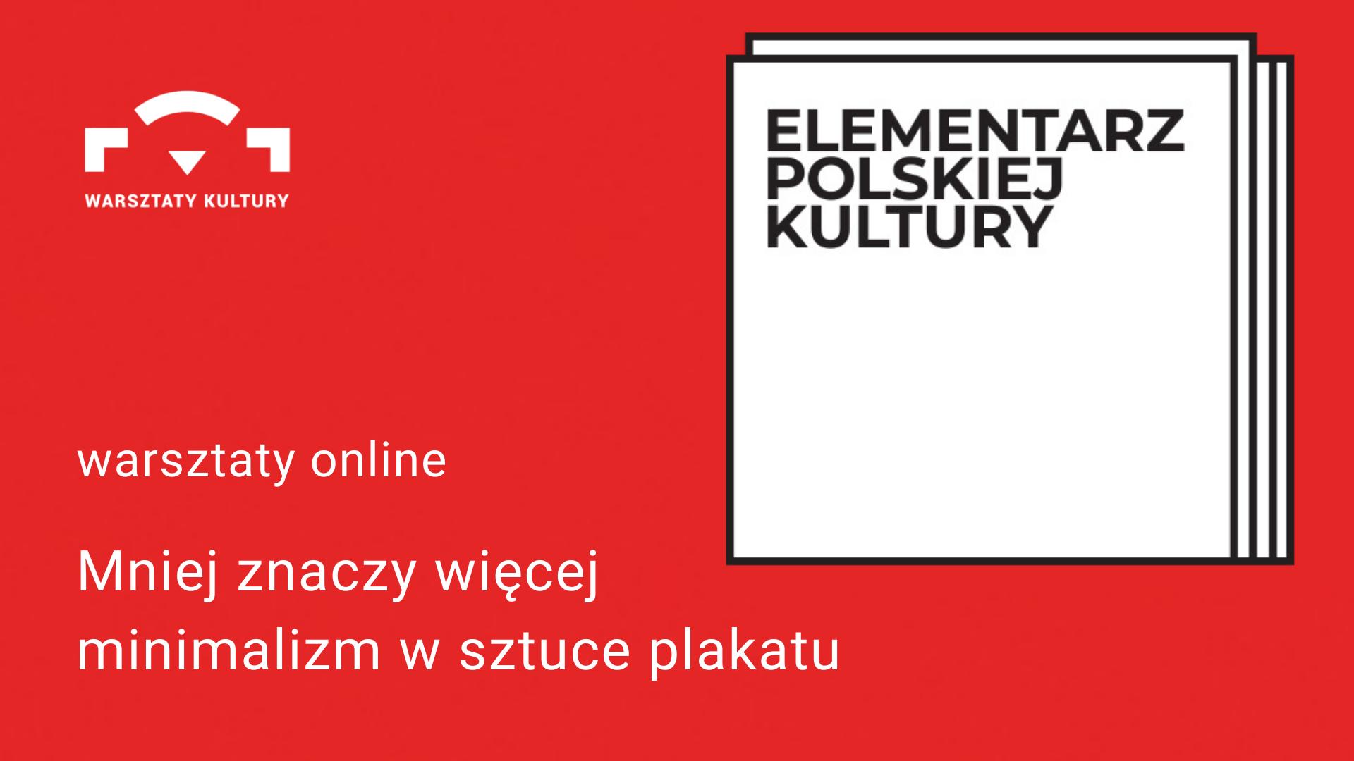czerwone tło. z prawej strony 4 nałożone na siebie białe kwadraty z napisem Elementarz Polskiej Kultury. z lewej strony biały napis Plakat zrobiony z resztek sztuka kolażu warsztaty online. logo Warsztatów Kultury