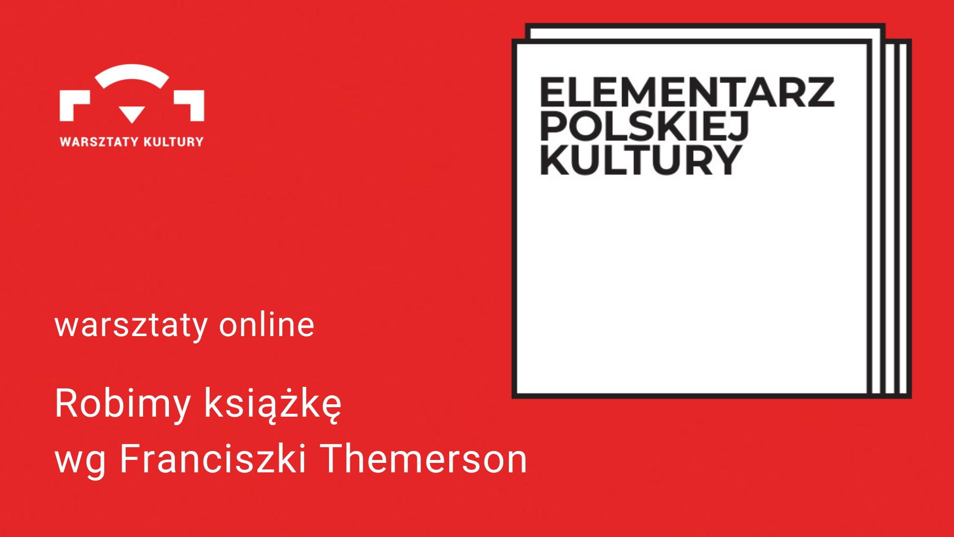czerwone tło. z prawej strony 4 nałożone na siebie białe kwadraty z napisem Elementarz Polskiej Kultury. poniżej biały napis warsztaty online Robimy książkę wg Franciszki Themerson. w lewym dolnym rogu logo Warsztatów Kultury