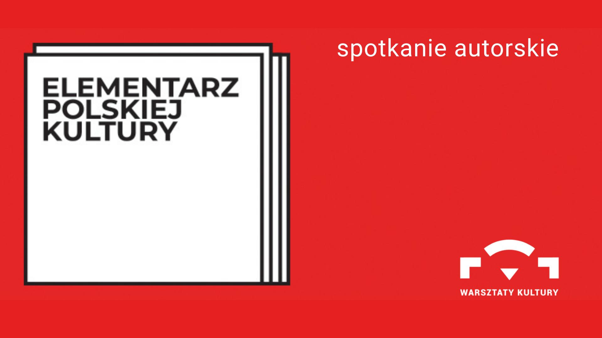 czerwone tło. z lewej strony 4 nałożone na siebie białe kwadraty z napisem Elementarz Polskiej Kultury. z prawej strony u góry biały napis spotkanie autorskie. w prawym dolnym rogu logo Warsztatów Kultury