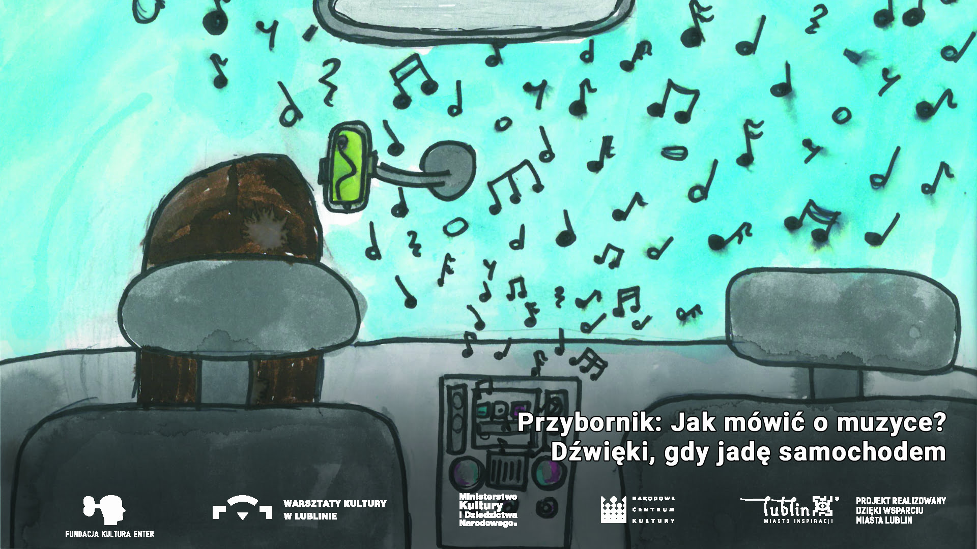 grafika promująca wydarzenie: obrazek przedstawia wnętrze samochodu, perspektywa z tylnego siedzenia. Widzimy przednie siedzenia, w tym jedno z kierowcą, lusterko wsteczne oraz radio, z którego wylatują i rozprzestrzeniają się na całą przednią szybę nuty. Po prawej stronie tytuł wydarzenia lekko nachodzący na radio. Na samym dole logotypy organizatorów i współorganizatorów. autorką ilustracji jest Zosia Księżniak