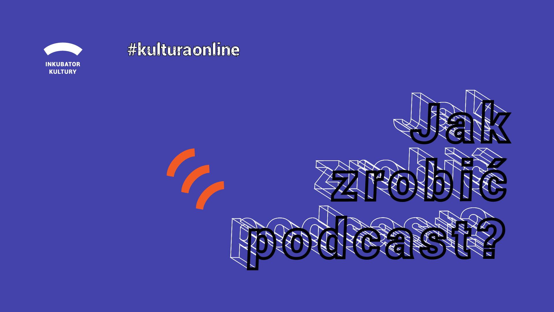 niebieskie tło, litery 3D jak zrobić podkast. napis #kulturaonline, logo inkubatora kultury