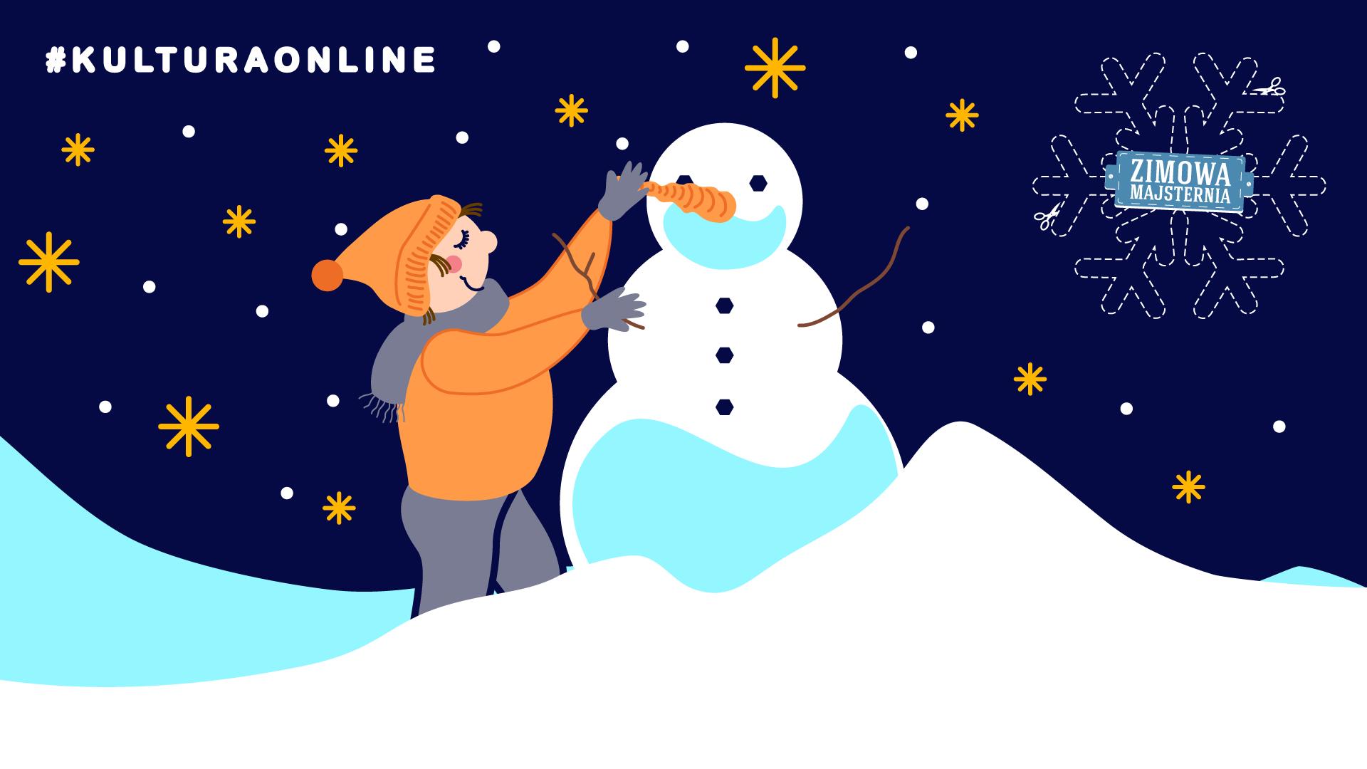 uśmiechnięte dziecko w pomarańczowej kurtce i czapce dodaje bałwanowi nos z marchewki. Rozgwieżdżone niebo, wokół pełno śniegu. W lewym górnym rogu hasztag kultura online. W prawym górnym rogu płatek śniegu z napisem Zimowa Majsternia.