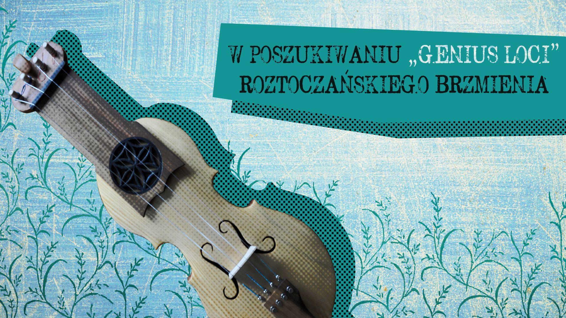 na jasnym, niebiesko-zielonym tle w roślinne motywy grafika przedstawiająca instrument - sukę biłgorajską. powyżej napis W poszukiwaniu Genius Loci roztoczańskiego brzmienia