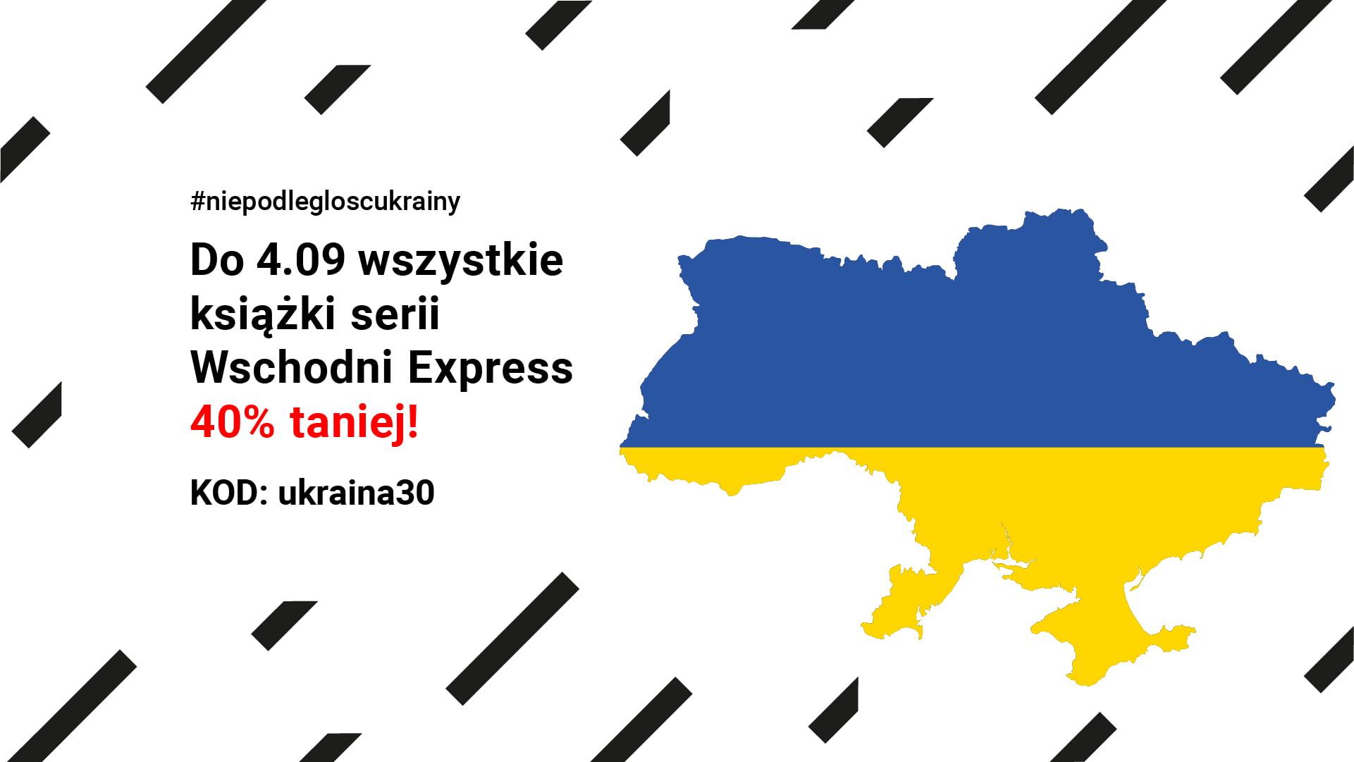 Kształt granic Ukrainy w kolorach ukraińskiej flagi. Napis #niepodlegloscukrainy Do 4.09 wszystkie książki serii Wschodni Express 40% taniej! KOD: ukraina30