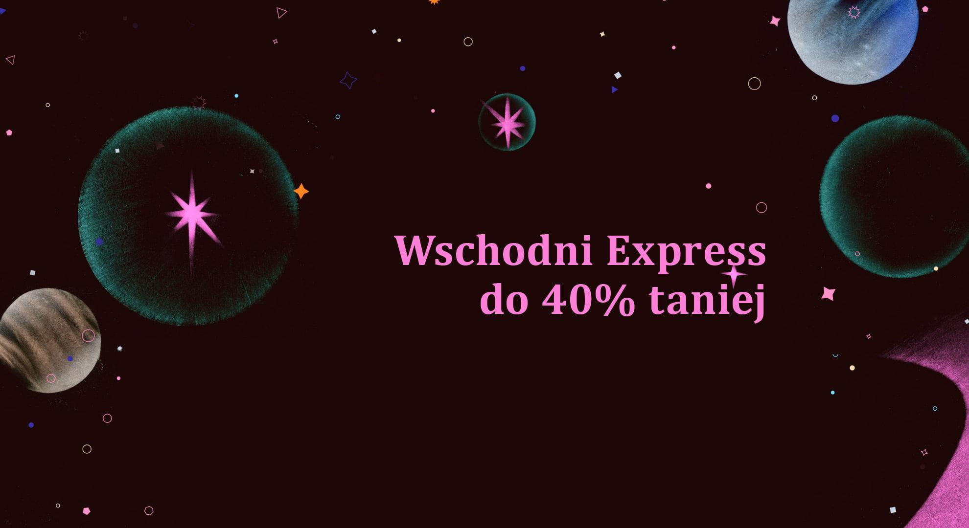 """Tekst na grafice: """"Wschodni Express do 40% taniej""""."""