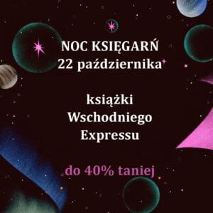 """Tekst na grafice: """"NOC KSIĘGARNI 22 października książki Wschodniego Expressu do 40% taniej""""."""