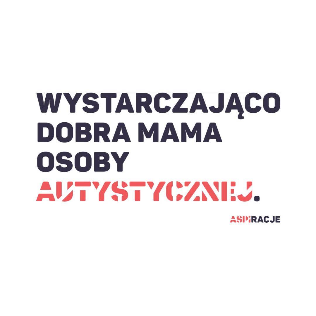 """Grafika z napisem """"Wystarczająco Dobra Mama Osoby Autystycznej Aspiracje""""."""